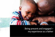 Being present and engaged – my experience as a father
